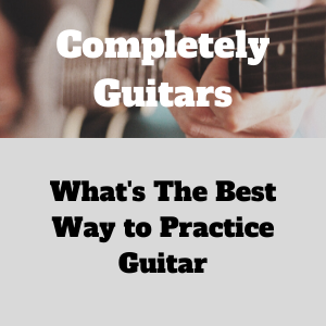 Whats the best way to practice guitar